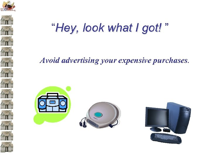 """""""Hey, look what I got! """" Avoid advertising your expensive purchases."""
