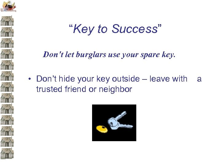 """""""Key to Success"""" Don't let burglars use your spare key. • Don't hide your"""