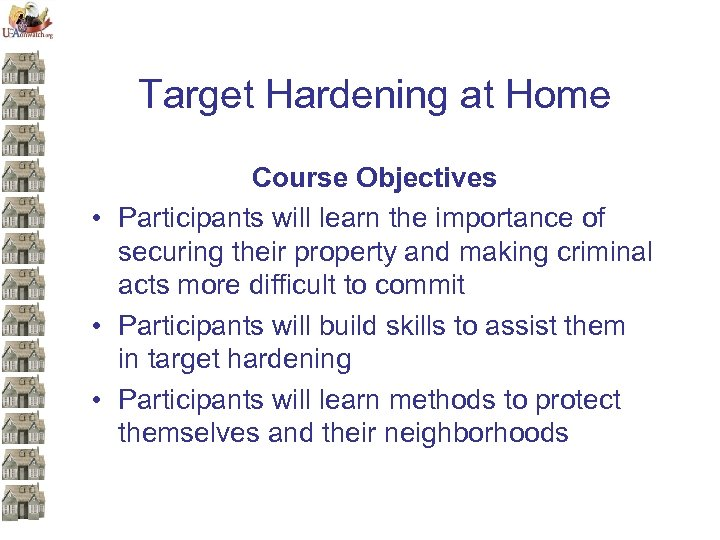 Target Hardening at Home Course Objectives • Participants will learn the importance of securing