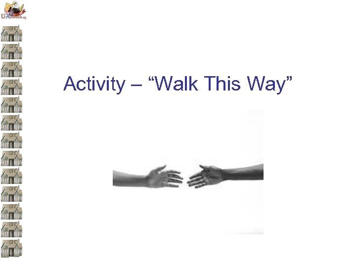 "Activity – ""Walk This Way"""