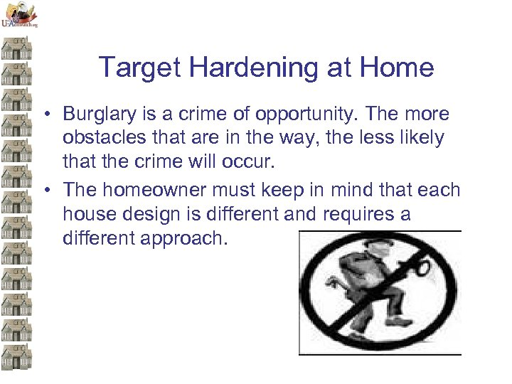 Target Hardening at Home • Burglary is a crime of opportunity. The more obstacles