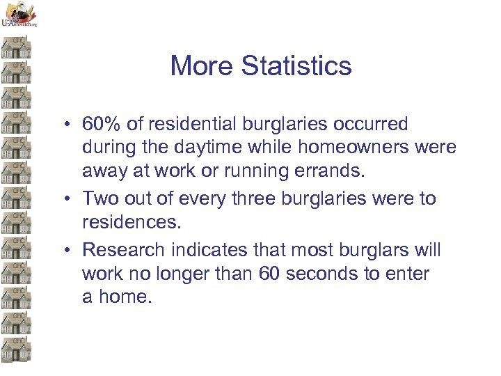 More Statistics • 60% of residential burglaries occurred during the daytime while homeowners were