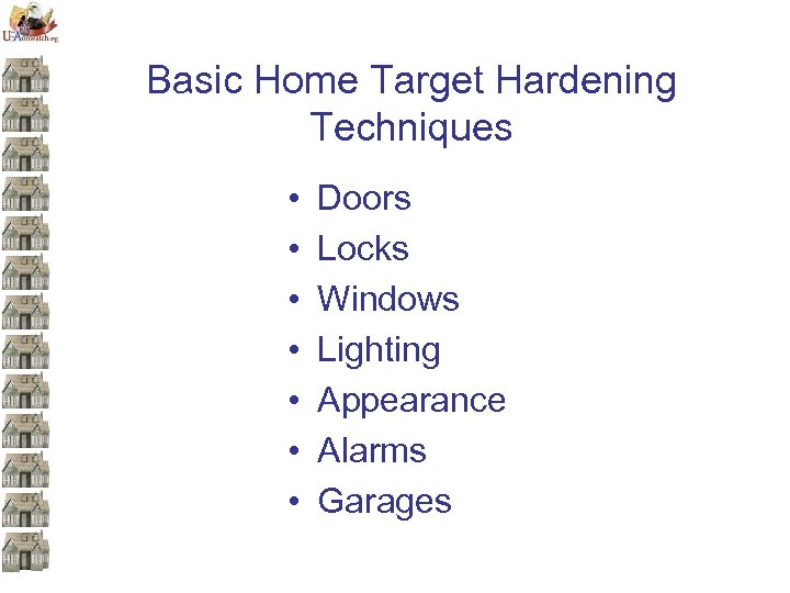 Basic Home Target Hardening Techniques • • Doors Locks Windows Lighting Appearance Alarms Garages