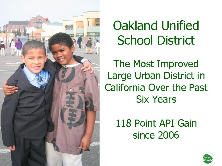 Oakland Unified School District The Most Improved Large Urban District in California Over the