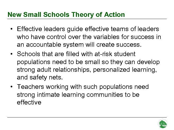 New Small Schools Theory of Action • Effective leaders guide effective teams of leaders