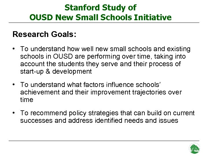 Stanford Study of OUSD New Small Schools Initiative Research Goals: • To understand how