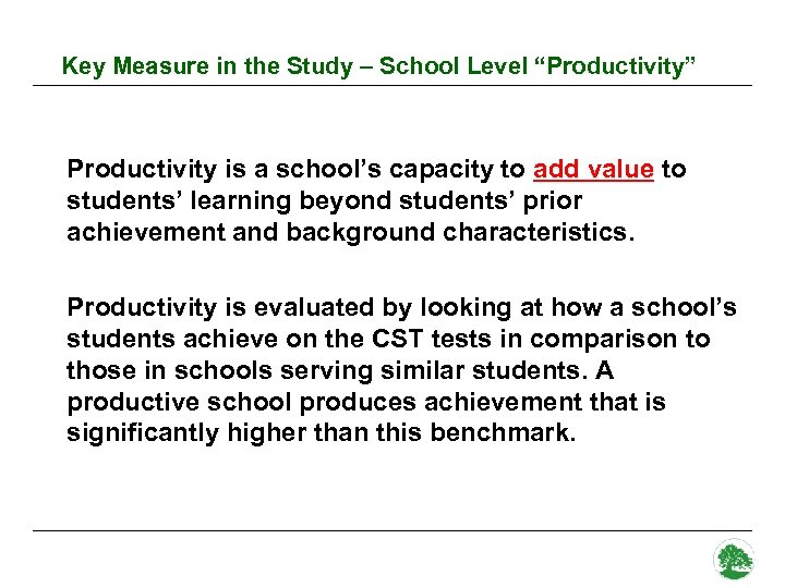 "Key Measure in the Study – School Level ""Productivity"" Productivity is a school's capacity"