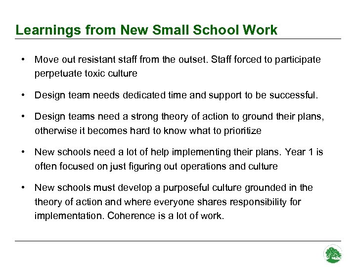 Learnings from New Small School Work • Move out resistant staff from the outset.