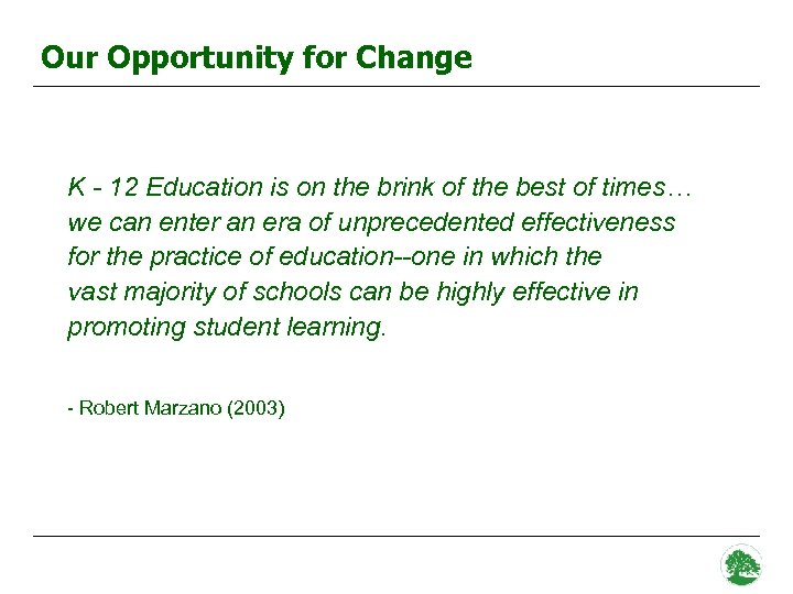 Our Opportunity for Change K - 12 Education is on the brink of the