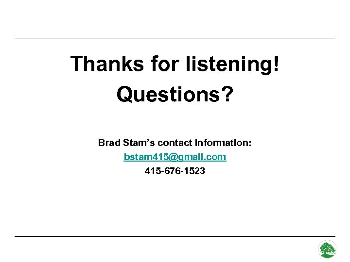 Thanks for listening! Questions? Brad Stam's contact information: bstam 415@gmail. com 415 -676 -1523