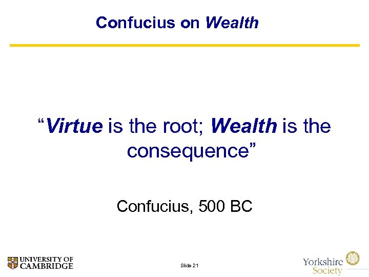 """Confucius on Wealth """"Virtue is the root; Wealth is the consequence"""" Confucius, 500 BC"""