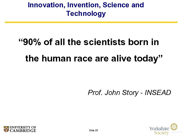 """Innovation, Invention, Science and Technology """" 90% of all the scientists born in the"""