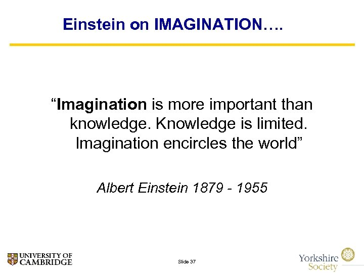 """Einstein on IMAGINATION…. """"Imagination is more important than knowledge. Knowledge is limited. Imagination encircles"""