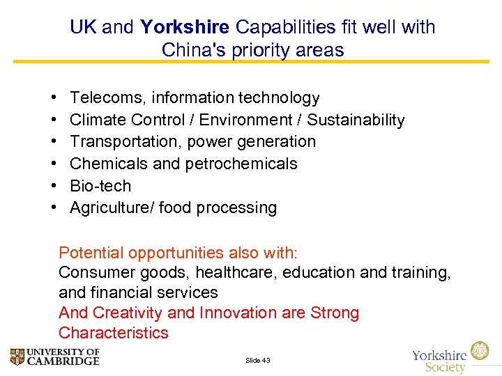 UK and Yorkshire Capabilities fit well with China's priority areas • • • Telecoms,