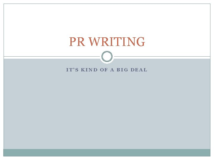PR WRITING IT'S KIND OF A BIG DEAL