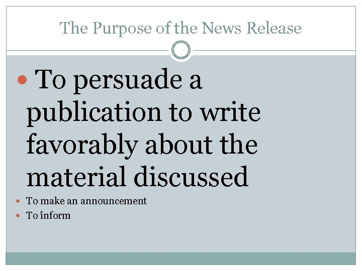 The Purpose of the News Release To persuade a publication to write favorably about