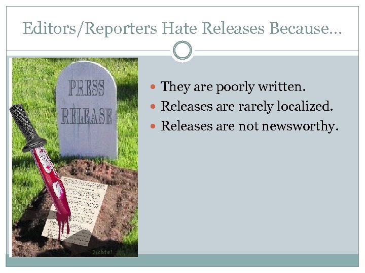Editors/Reporters Hate Releases Because… They are poorly written. Releases are rarely localized. Releases are