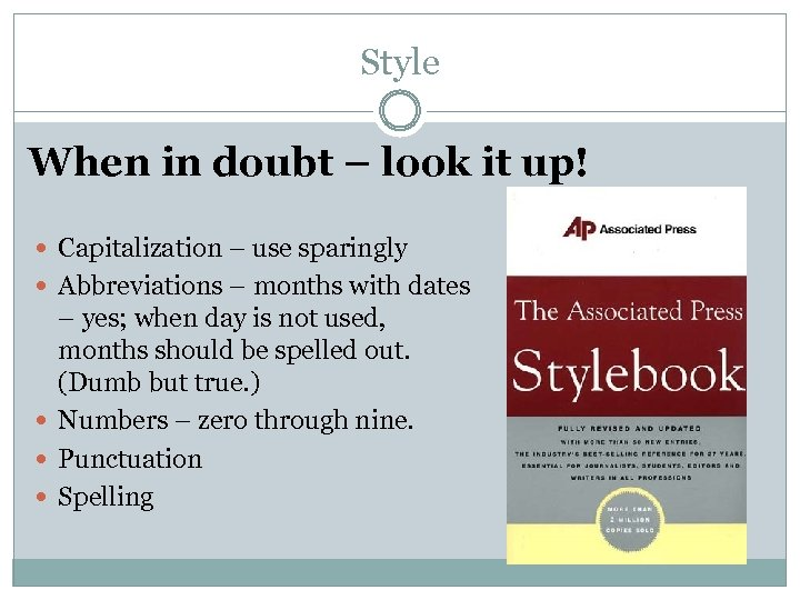 Style When in doubt – look it up! Capitalization – use sparingly Abbreviations –