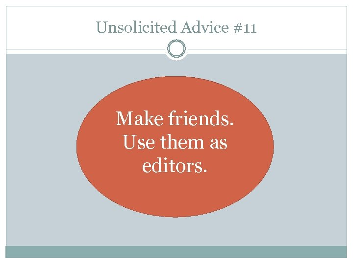 Unsolicited Advice #11 Make friends. Use them as editors.