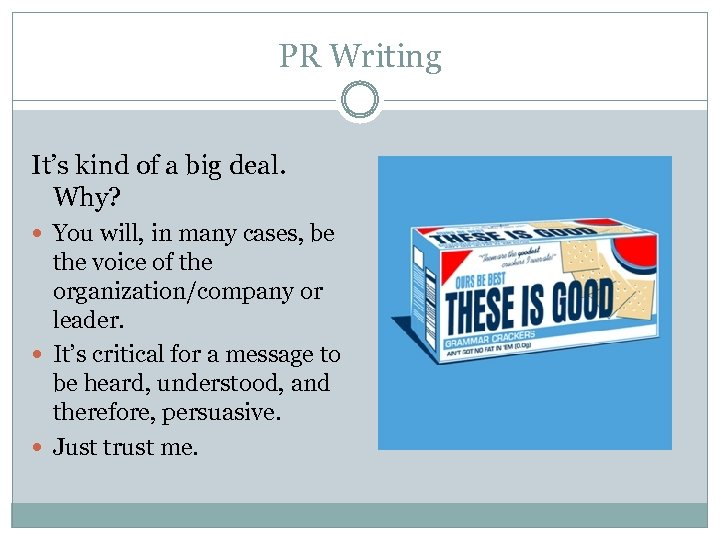 PR Writing It's kind of a big deal. Why? You will, in many cases,