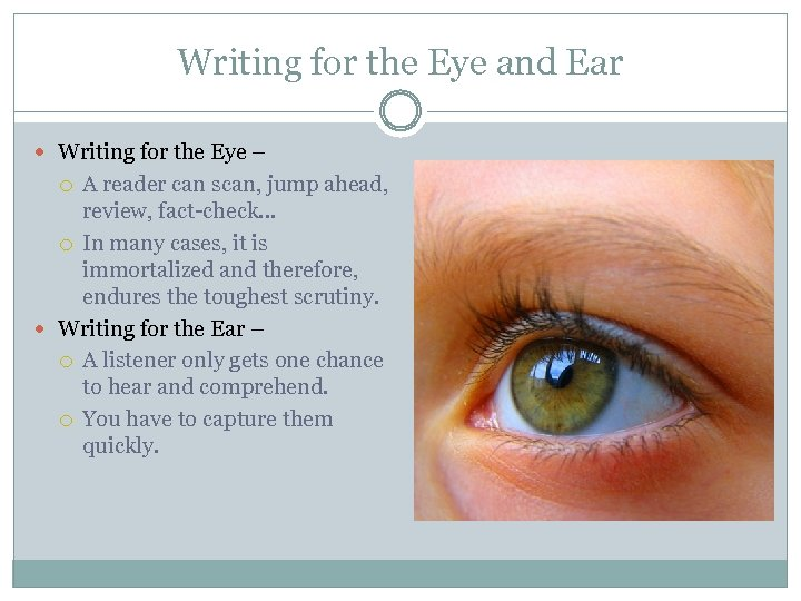 Writing for the Eye and Ear Writing for the Eye – A reader can