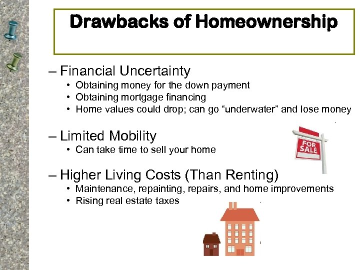 Drawbacks of Homeownership – Financial Uncertainty • Obtaining money for the down payment •