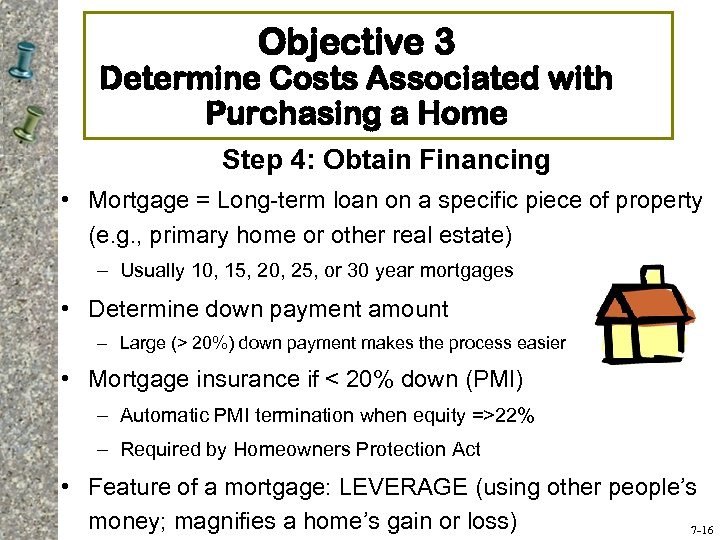 Objective 3 Determine Costs Associated with Purchasing a Home Step 4: Obtain Financing •
