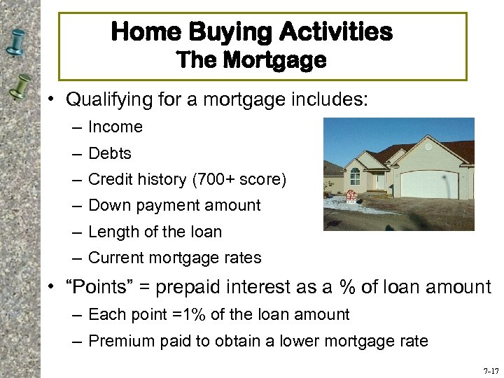 Home Buying Activities The Mortgage • Qualifying for a mortgage includes: – Income –