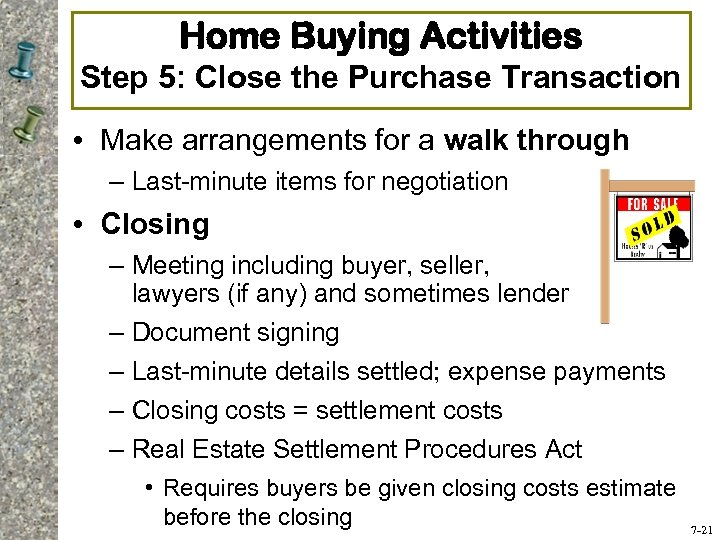 Home Buying Activities Step 5: Close the Purchase Transaction • Make arrangements for a