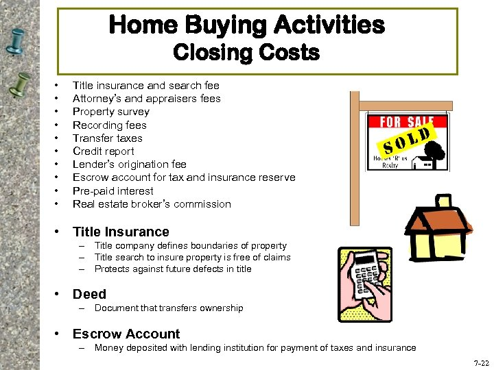 Home Buying Activities Closing Costs • • • Title insurance and search fee Attorney's