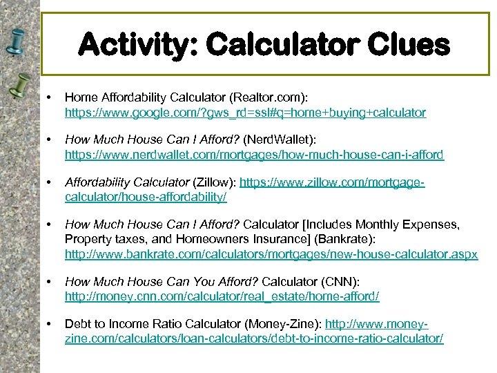 Activity: Calculator Clues • Home Affordability Calculator (Realtor. com): https: //www. google. com/? gws_rd=ssl#q=home+buying+calculator