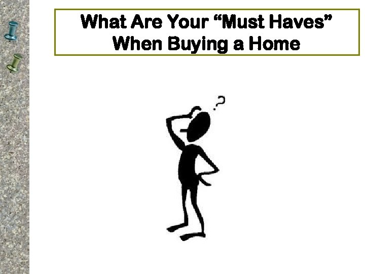 """What Are Your """"Must Haves"""" When Buying a Home"""