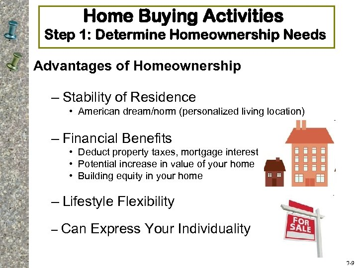 Home Buying Activities Step 1: Determine Homeownership Needs Advantages of Homeownership – Stability of