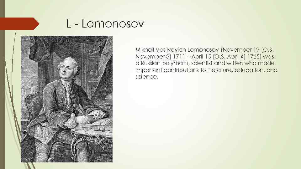 L - Lomonosov Mikhail Vasilyevich Lomonosov (November 19 [O. S. November 8] 1711 –