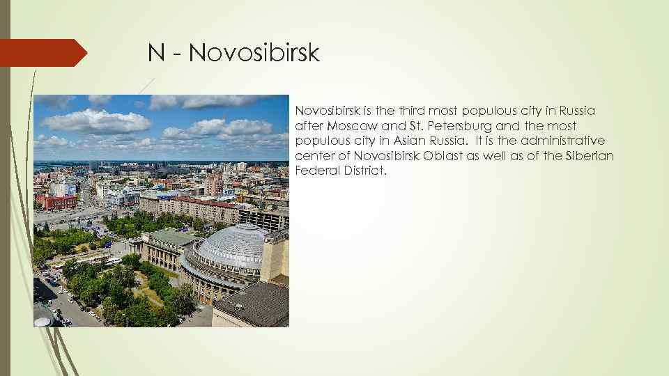 N - Novosibirsk is the third most populous city in Russia after Moscow and