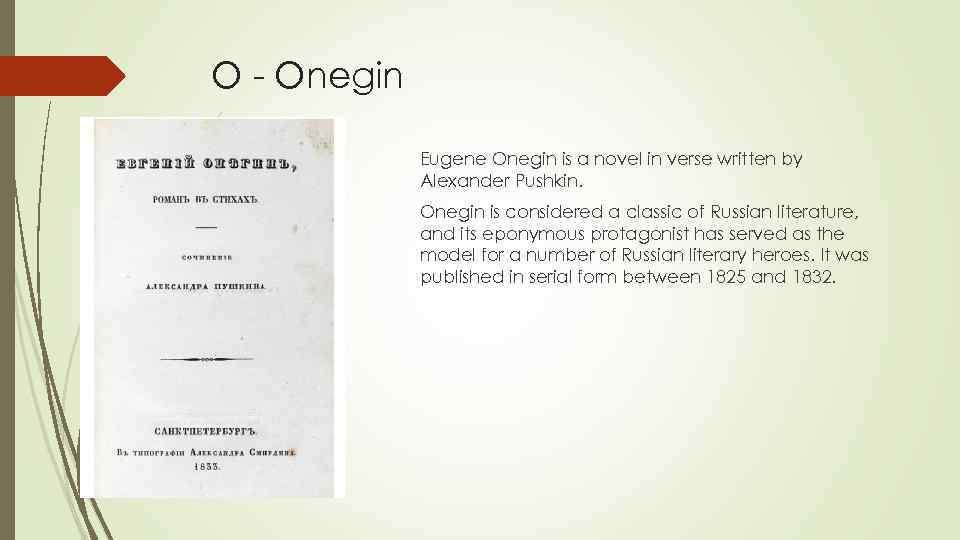 O - Onegin Eugene Onegin is a novel in verse written by Alexander Pushkin.