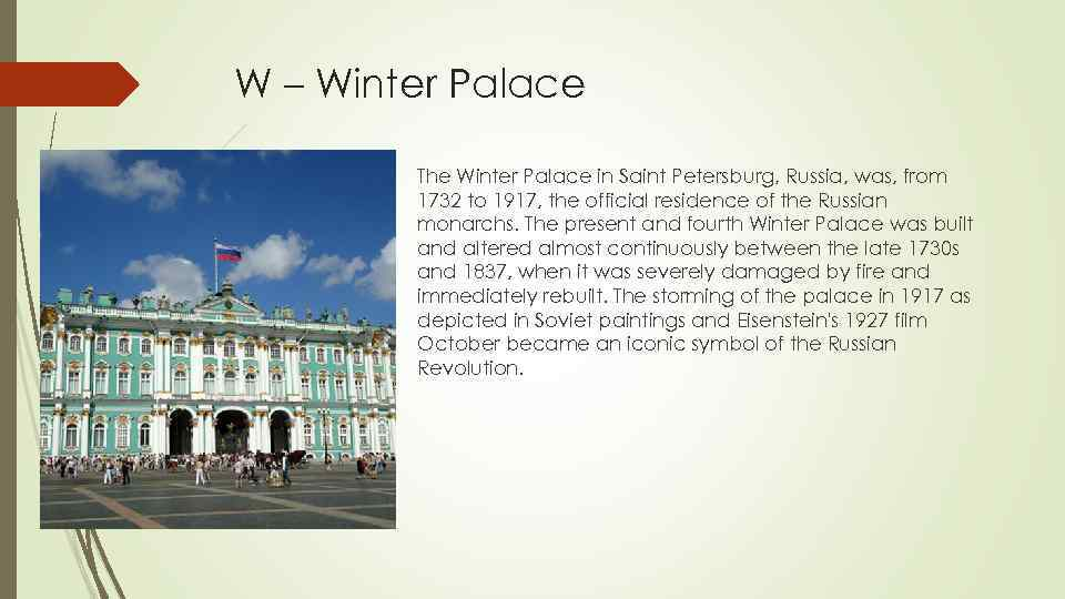W – Winter Palace The Winter Palace in Saint Petersburg, Russia, was, from 1732