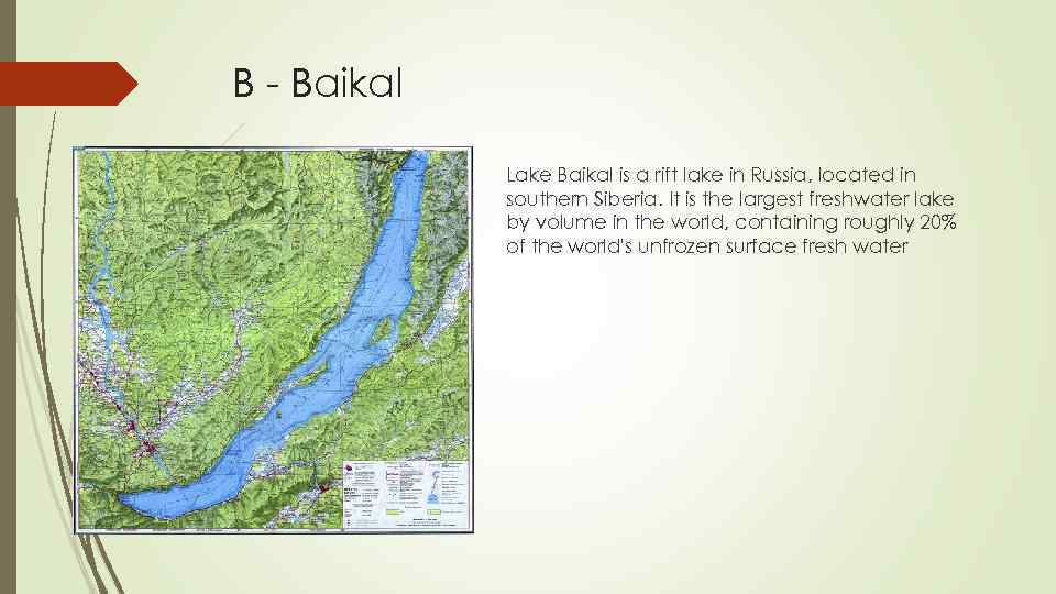 B - Baikal Lake Baikal is a rift lake in Russia, located in southern