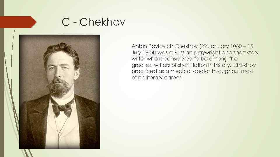 C - Chekhov Anton Pavlovich Chekhov (29 January 1860 – 15 July 1904) was