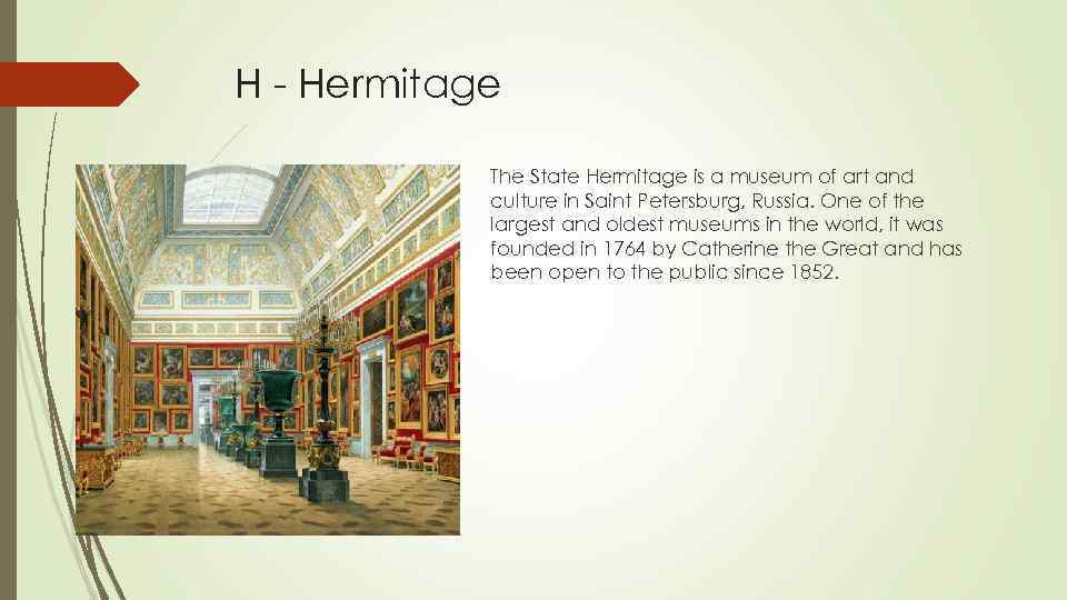 H - Hermitage The State Hermitage is a museum of art and culture in