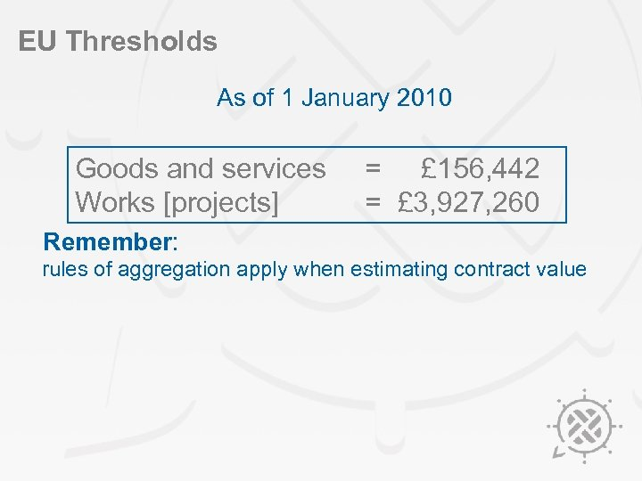 EU Thresholds As of 1 January 2010 Goods and services Works [projects] = £