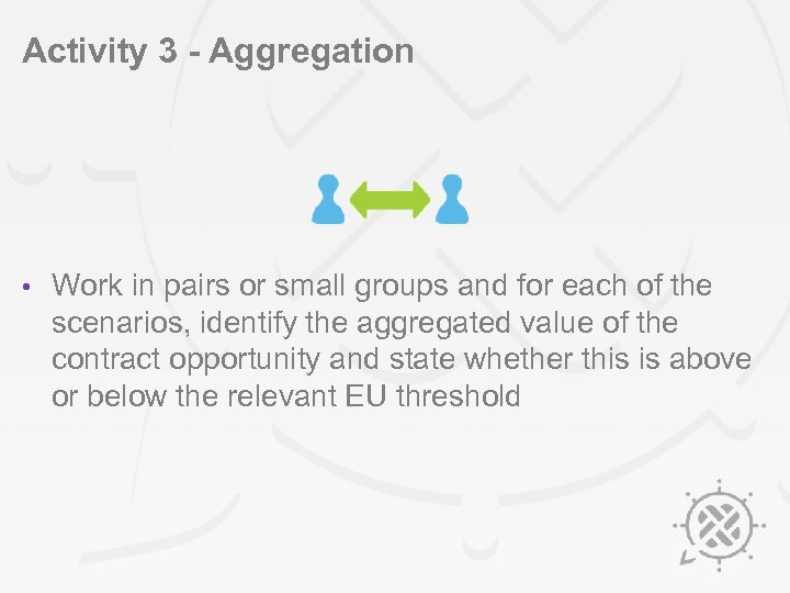Activity 3 - Aggregation • Work in pairs or small groups and for each