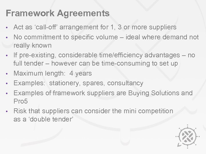 Framework Agreements • • Act as 'call-off' arrangement for 1, 3 or more suppliers