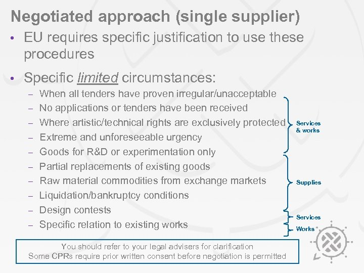 Negotiated approach (single supplier) • EU requires specific justification to use these procedures •