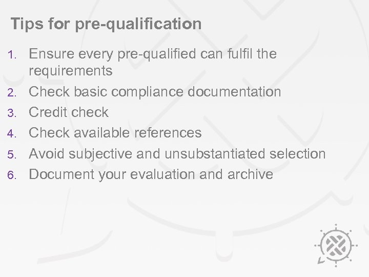 Tips for pre-qualification 1. 2. 3. 4. 5. 6. Ensure every pre-qualified can fulfil