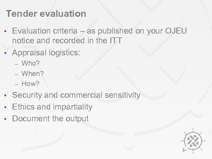 Tender evaluation Evaluation criteria – as published on your OJEU notice and recorded in
