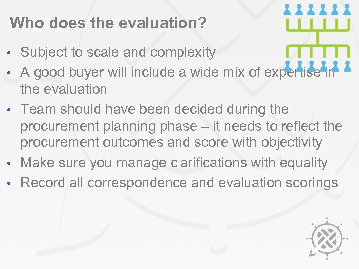 Who does the evaluation? • • • Subject to scale and complexity A good