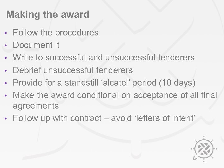 Making the award • • Follow the procedures Document it Write to successful and