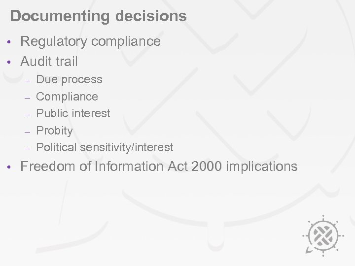 Documenting decisions Regulatory compliance • Audit trail • – – – • Due process