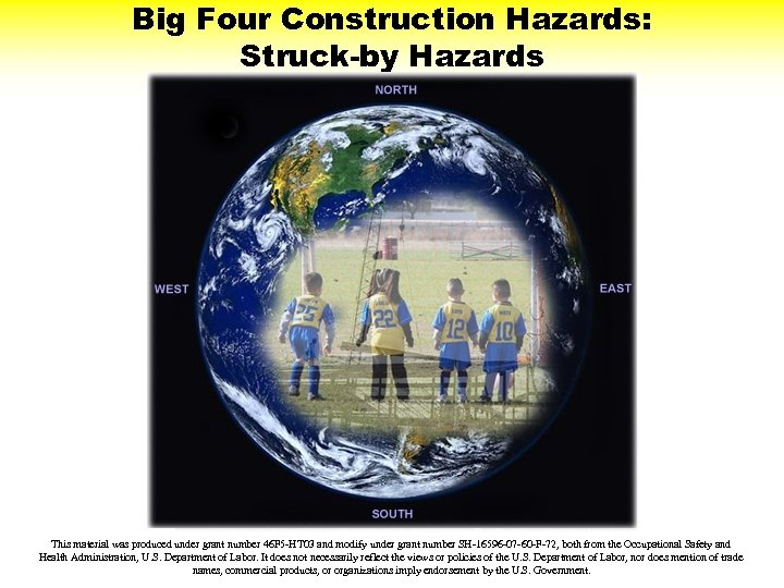 Big Four Construction Hazards: Struck-by Hazards This material was produced under grant number 46